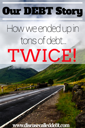 Our Debt Story - How we ended up in tons of Debt TWICE! - Disease Called Debt - http://diseasecalleddebt.com/getting-out-of-debt-story/