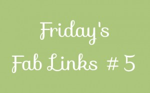 Friday's Fab Links #5