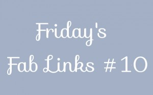 Friday's Fab Links #10