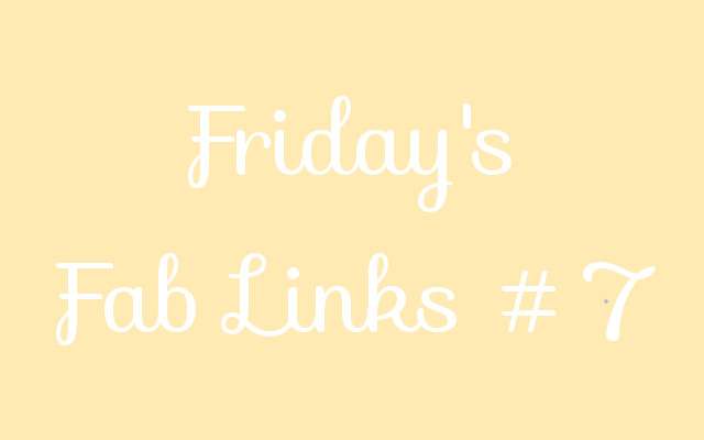 Friday's Fab Links #7