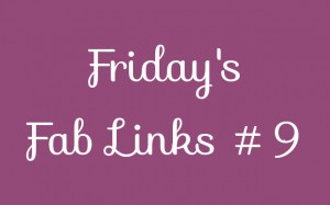 Friday's Fab Links #9