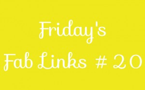 Friday's Fab Links #20