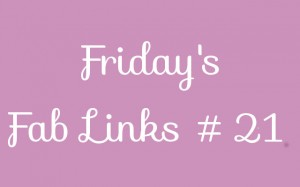 Friday's Fab Links #21