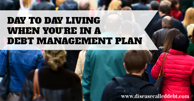 Day to Day Living When You're in a Debt Management Plan
