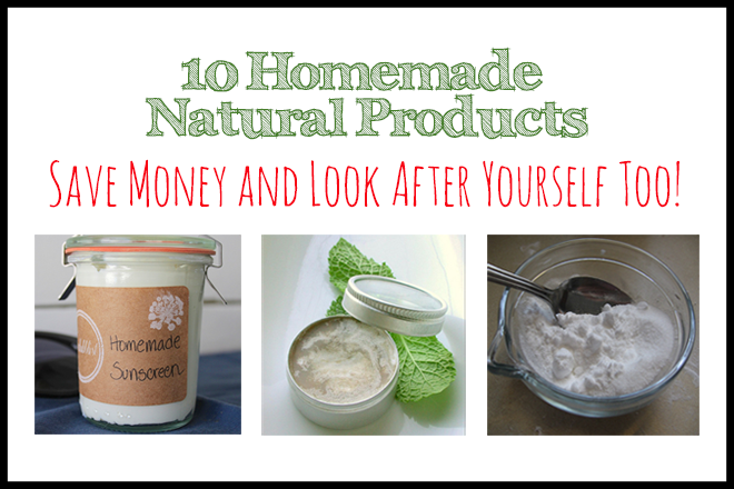 10 Homemade Products - Natural DIY Products You Can Make Yourself to Save Money and Benefit Your Health