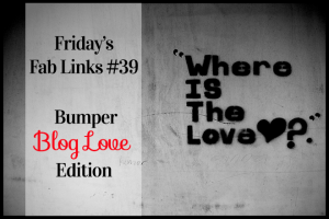 Friday's Fab Links 39 - Bumper Blog Love Edition