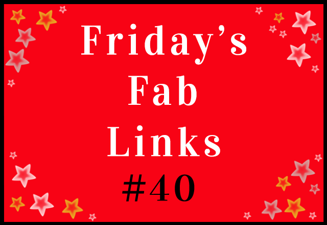 Friday's Fab Links #40
