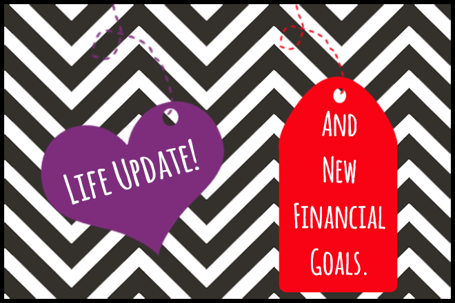 Life update and new financial goals