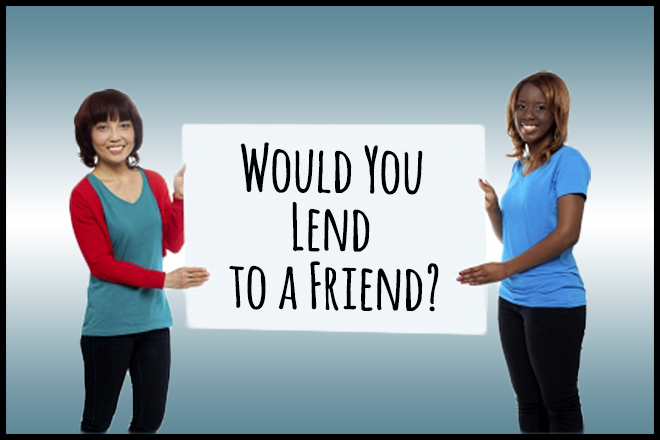 Friends and Finances: Would you Lend to a Friend?