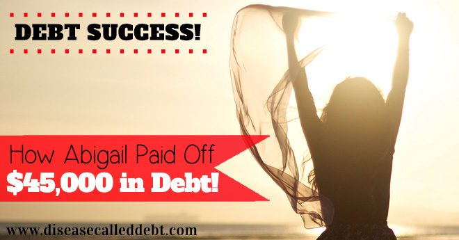 Debt Success Story - How Abigail Paid Off $45K in Debt.