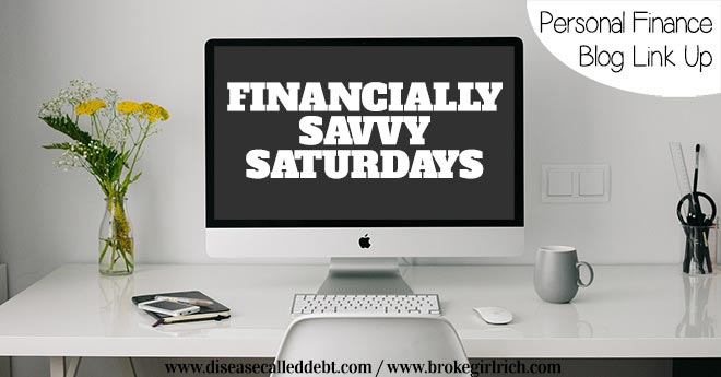 Financially Savvy Saturdays - Personal Finance Blog Linky Party with Disease Called Debt and Broke Girl Rich