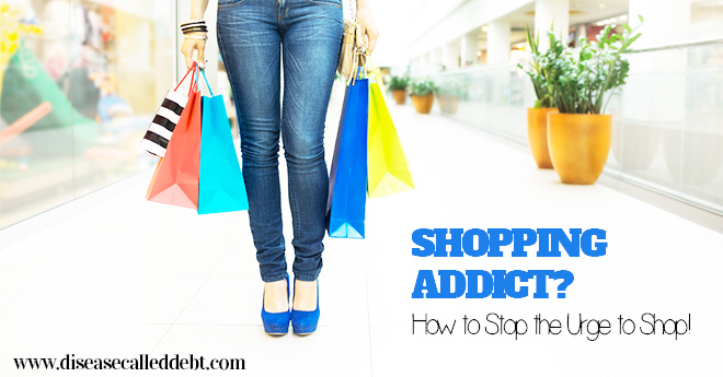 Shopping Addict? How to Stop the Urge to Spend