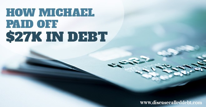 Debt Success Story - How Michael Paid Off $27K in Debt