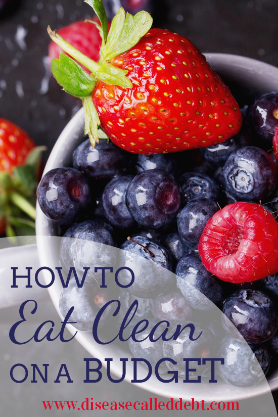 Eating Clean on a Budget - How to Eat Clean Cheaply - Disease Called Debt