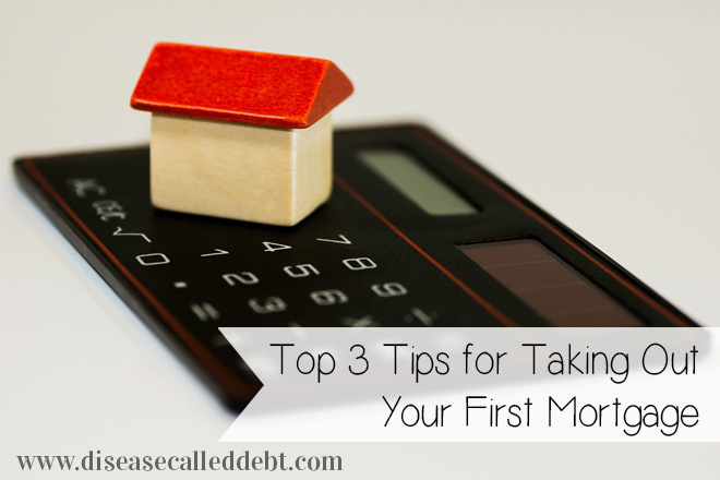 Top Three Tips For Taking Out Your First Mortgage