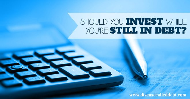 Should You Invest While You're Still in Debt?