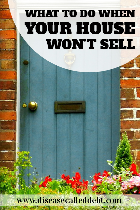 What to do when your house wont sell - Disease Called Debt