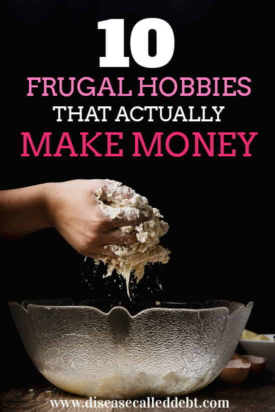 10 Frugal Hobbies That Actually Make Money - Disease Called Debt