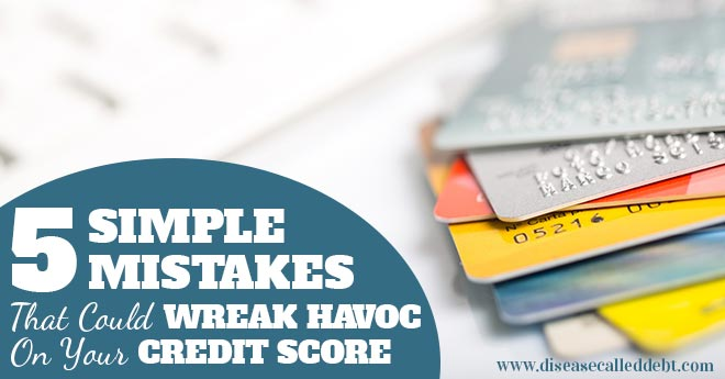 5 Simple Mistakes That Could Wreak Havoc on Your Credit Score