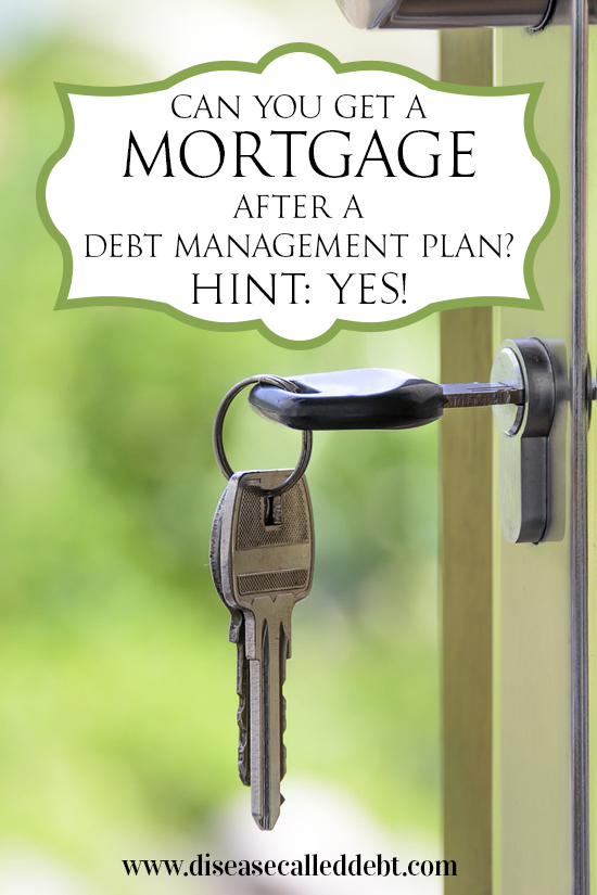 Can you get a mortgage after a debt management plan - Disease Called Debt