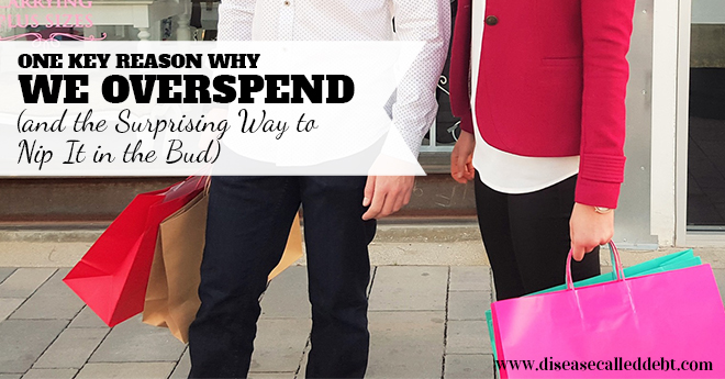 One Key Reason We Overspend & the Surprising Way to Nip It in the Bud