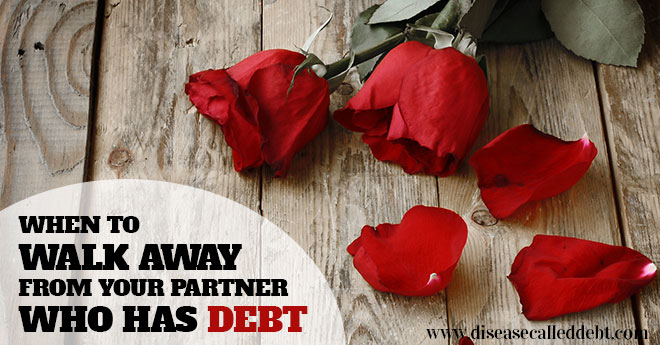 Relationships and Debt - when to walk away from your partner with debt