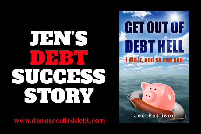 Jen's Debt Success Story - Get Out of Debt Hell - Disease Called Debt