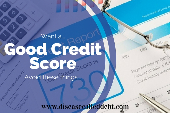 Want a Good Credit Score? Avoid These Things