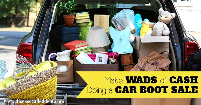 make wads of cash by doing a car boot sale. Black Bedroom Furniture Sets. Home Design Ideas