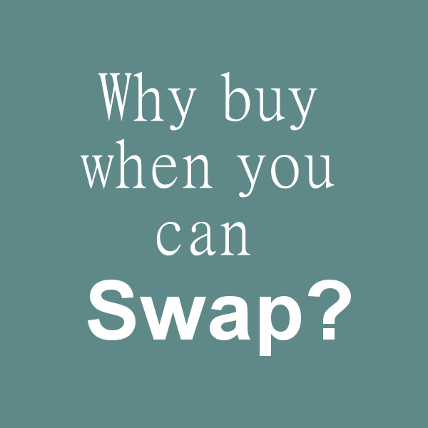 Why buy when you can swap?