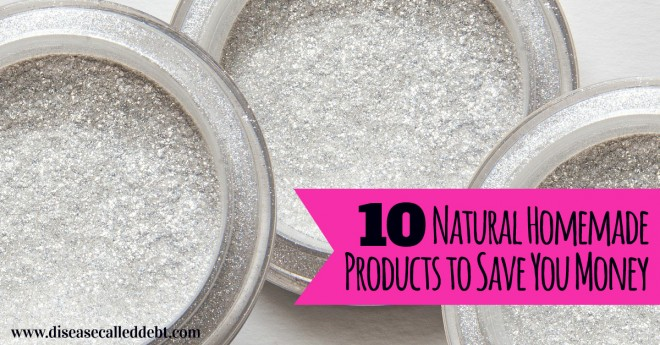 10 Homemade Products to Save You Money and Benefit Your Health