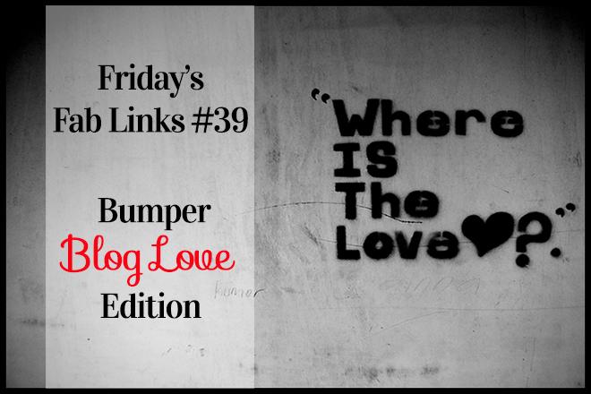 Friday's Fab Links 39 - Bumper Blog Love Edition