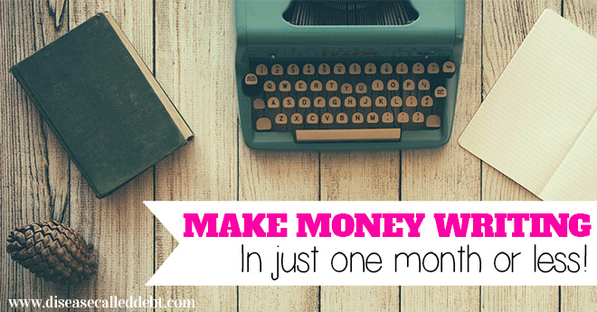 How to Make Money Writing in Just One Month or Less