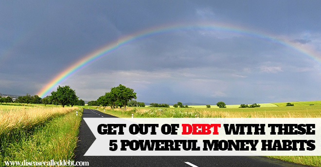 5 Powerful Money Habits That'll Help You Get Out of Debt