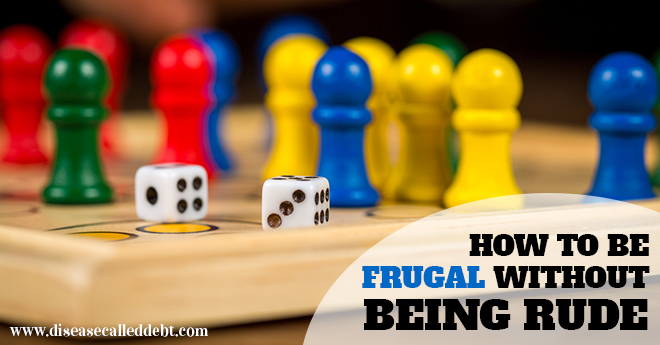 How to be frugal without being rude - Disease Called Debt Blog