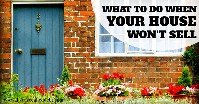 What To Do When Your House Won't Sell