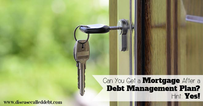 Can You Get a Mortgage After a Debt Management Plan?