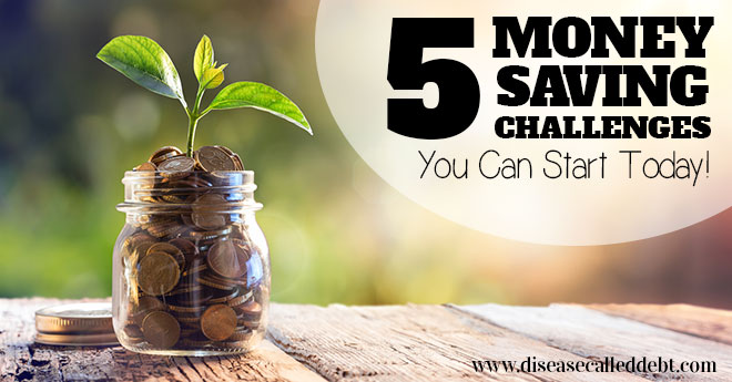 5 Money Saving Challenges You Can Start Today - Disease Called Debt