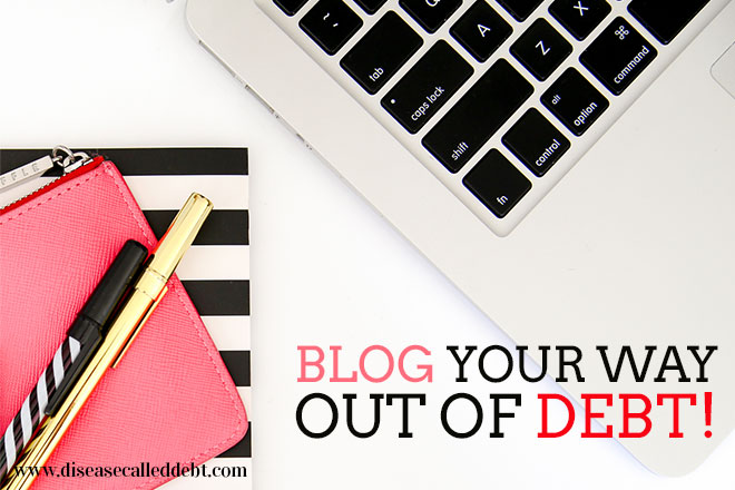 Blog Your Way Out of Debt - Blogging to Earn Extra Income - Disease Called Debt