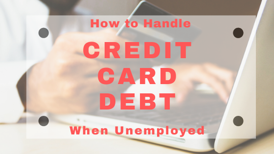 How to handle credit card debt when you are in between jobs
